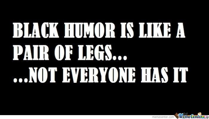 Černý humor je jako nohy. Ne každý ho má.