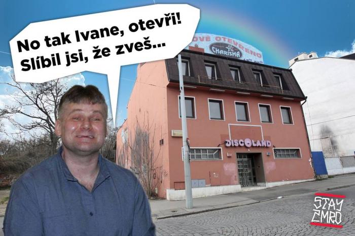 Ivan Jonák mu umřel a Discoland zavřeli, tak se bude muset skamarádit s Pokošem a založit vlastní klub.