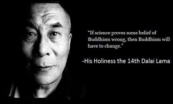 """""""Pokud věda prokáže, že některá buddhistická přesvědčení jsou špatná, bude se buddhismus muset změnit."""" Buddhismus není dogmatické náboženství."""