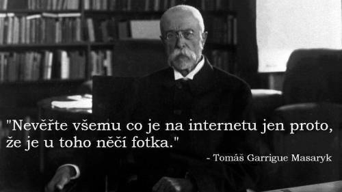 Odkázal se na fotografii TGM s falešným citátem, která momentálně koluje na českém Facebooku.